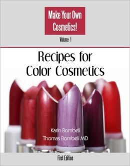 Recipes for Color Cosmetics, Vol. 1: Make Your Own Cosmetics