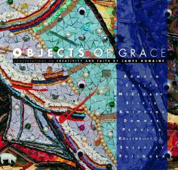 Objects of Grace: Conversations on Creativity and Faith