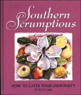 Southern Scrumptious: How to Cater Your Own Party