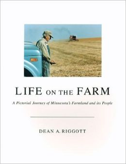 Life on the Farm: A Pictorial Journey of Minnesota's Farmland and Its People