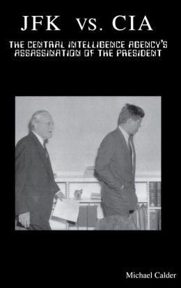 JFK vs. CIA: The Central Intelligence Agency's Assassination of the President