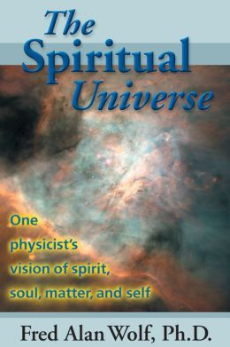 The Spiritual Universe: One Physicist's View of Spirit, Soul, Matter, and Self