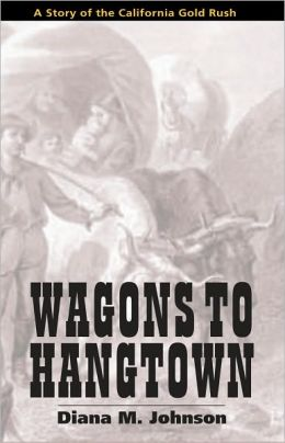 Wagons to Hangtown: A story of the California Gold Rush