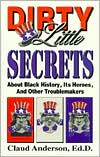 Dirty Little Secrets about Black History, Heroes and Other Troublemakers