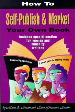 How to Self-Publish and Market Your Own Book: A Simple Guide for Aspiring Writers