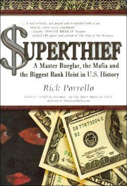 Superthief: A Master Burglar, the Mafia and the Biggest Bank Heist in U. S. History