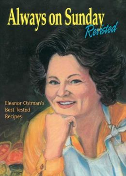 Always on Sunday Revisted: Eleanor Ostman's Best Tested Recipes