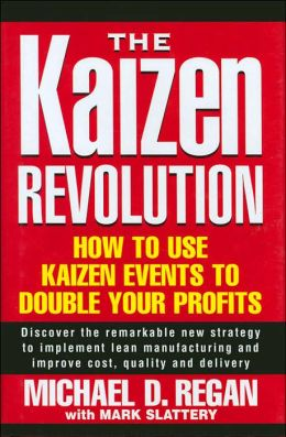 The Kaizen Revolution: How to Use Kaizen Events to Double Your Profits