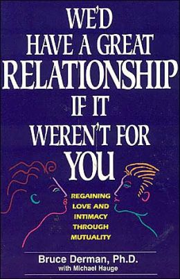 We'd Have a Great Relationship if It Weren't for You
