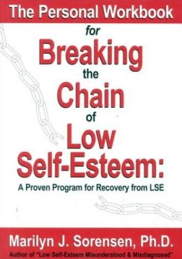 The Personal Workbook for Breaking the Chain of Low Self-Esteem: A Proven Program for Recovery from Low Self-Esteem
