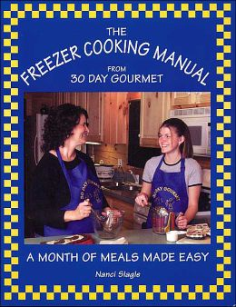 Freezer Cooking Manual from 30 Day Gourmet: A Month of Meals Made Easy
