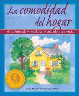 La Comodidad de Hogar: guia ilustrada y detallada de cuidado y asistencia (The Comfort of Home: An Illustrated Step-by-Step Guide for Caregivers)