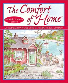 Comfort of Home Multiple Sclerosis Edition: An Illustrated Step-by-Step Guide for Multiple Sclerosis Caregivers