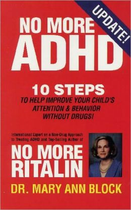 No More ADHD: 10 Steps to Help Improve Your Child's Attention and Behavior Without Drugs!