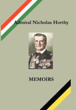 Admiral Nicholas Horthy: Memoirs