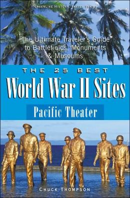 25 Best World War II Sites - Pacific Theater (Historic Travel Series): The Ultimate Traveler's Guide to the Battlefields, Monuments and Museums