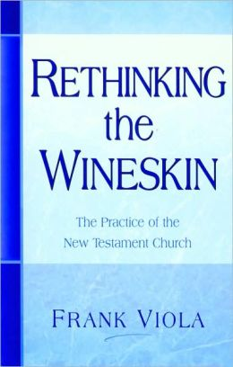 Rethinking the Wineskin: The Practice of the New Testament Church