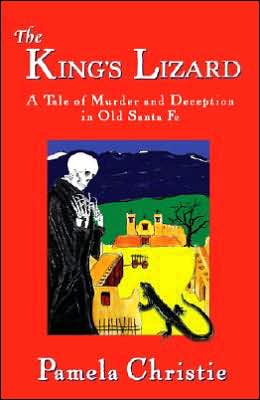 The King's Lizard: A Tale of Murder and Deception in Old Santa Fe 1782
