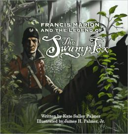 Francis Marion & the Legend of the Swamp Fox
