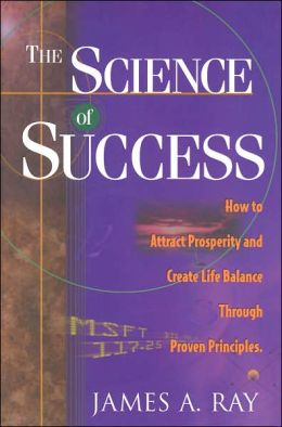 Science of Success: How to Attract Prosperity and Create Life Balance through Proven Principles