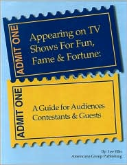 Appearing on TV Shows for Fun, Fame and Fortune: A Guide for Audiences, Contestants and Guests