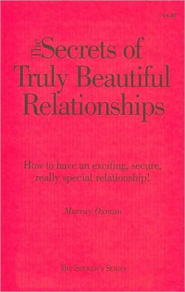Secrets of Truly Beautiful Relationships: How to Have an Exciting, Secure, Really Special Relationship [Seeker's Series]