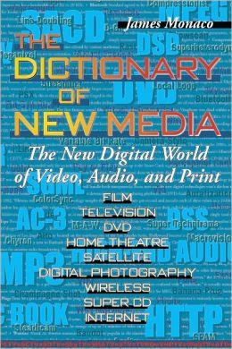Dictionary of New Media: The New Digital World: Video, Audio, Print