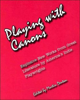Playing with Canons: Explosive New Works from Great Literature by America's Indie Playwrights