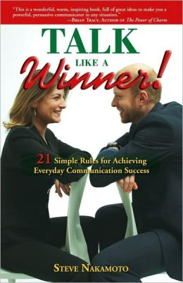 Talk Like a Winner!: 21 Simple Rules for Achieving Everyday Communication Success