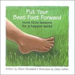 Put Your Best Foot Forward: More Little Lessons for a Happier World