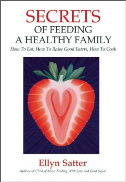 Secrets of Feeding a Healthy Family: Orchestrating and Enjoying the Family Meal
