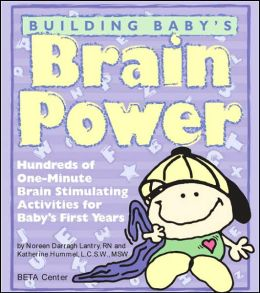 Building Baby's Brain Power: Hundreds of One-Minute Brain Stimulating Activities for Baby's First Years