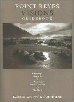 Point Reyes Visions Guidebook: Where to Go, What to Do in Point Reyes National Seashore & Environs