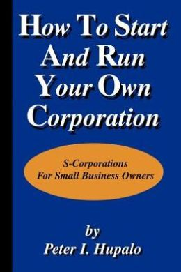 How To Start And Run Your Own Corporation