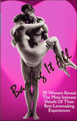 Baring It All: 20 Women Reveal the Most Intimate Details of Their Best Lovemaking Experiences