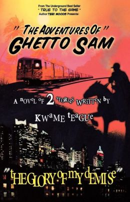 Adventures of Ghetto Sam and the Glory of My Demise