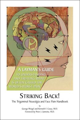Striking Back!: The Trigeminal Neuralgia and Face Pain Handbook