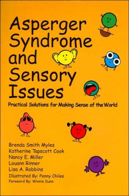 Asperger Syndrome and Sensory Issues: Practical Solutions for Making Sense of the World