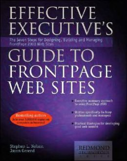 Effective Executive's Guide to FrontPage Web Sites: The Eight Steps for Designing, Building, and Managing FrontPage 2000 Web Sites