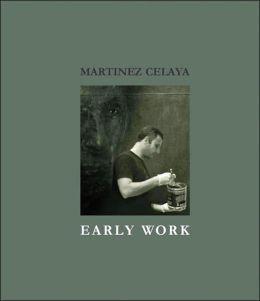 Martinez Celaya: Early Work