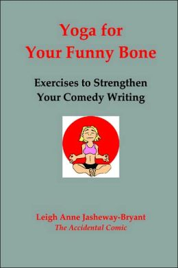 Yoga for Your Funny Bone: Exercises to Strengthen Your Comedy Writing