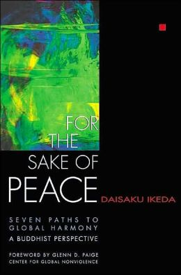 For the Sake of Peace: Seven Paths to Global Harmony: A Buddhist Perspective