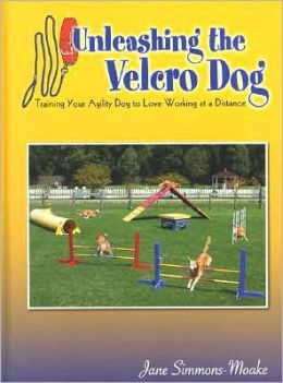 Unleashing the Velcro Dog: Training Your Agility Dog to Love Working at a Distance