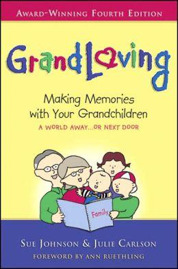 Grandloving: Making Memories with Your Grandchildren, 4th Edition
