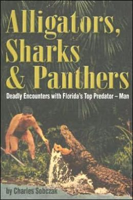 Alligators, Sharks & Panthers: Deadly Encounters with Florida's Top Predator - Man