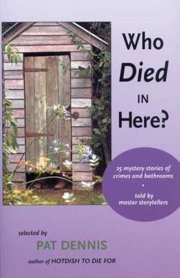 Who Died in Here? : 25 Stories of Crimes and Bathrooms