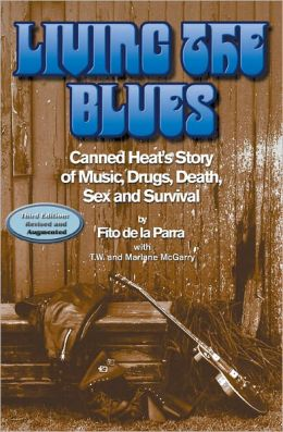 Living the Blues: Canned Heat's Story of Music, Drugs, Death, Sex and Survival