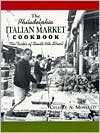 Philadelphia Italian Market Cookbook: The Tastes of South Ninth Street