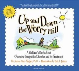 Up and Down the Worry Hill: A Children's Book about Obsessive-Compulsive Disorder and its Treatment