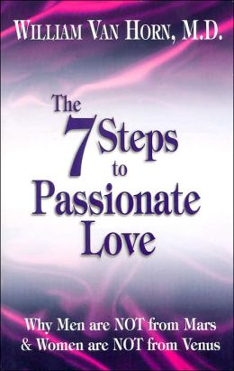 The 7 Steps to Passionate Love: Why Men Are Not from Mars and Women Are Not from Venus